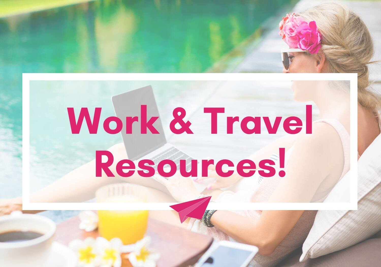 Work and Travel Resources
