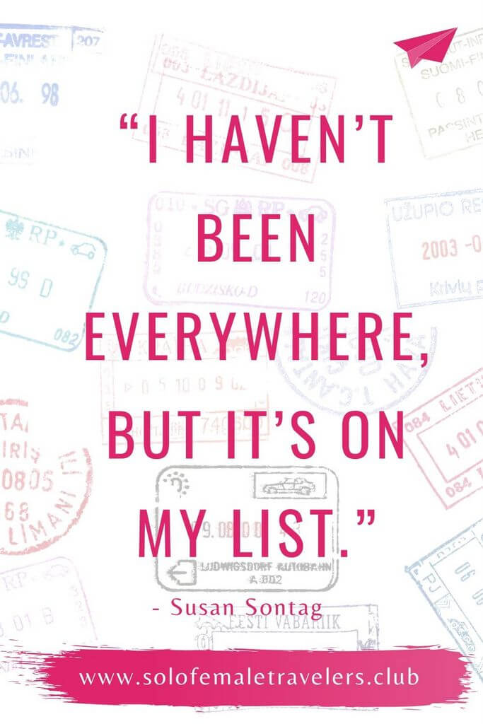 """""""I haven't been everywhere, but it's on my list."""" – Susan Sontag"""