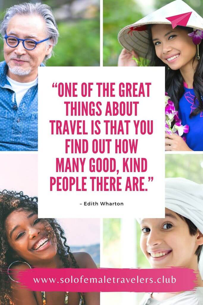 """""""One of the great things about travel is that you find out how many good, kind people there are."""" – Edith Wharton"""