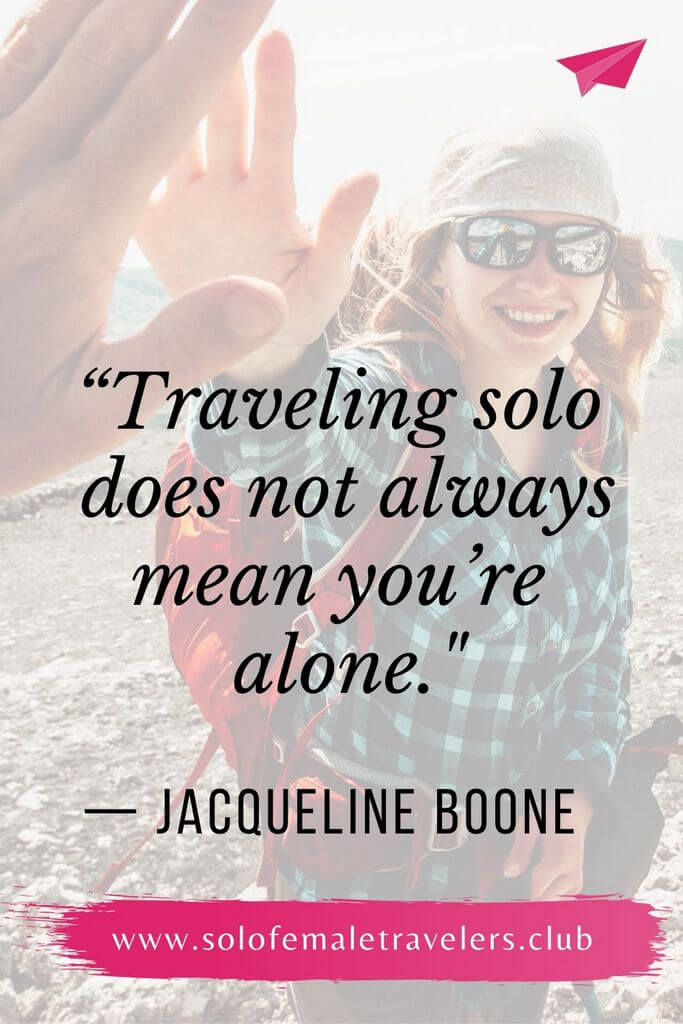 """""""Traveling solo does not always mean you're alone. Most often, you meet marvelous people along the way and make connections that last a lifetime."""" — Jacqueline Boone"""