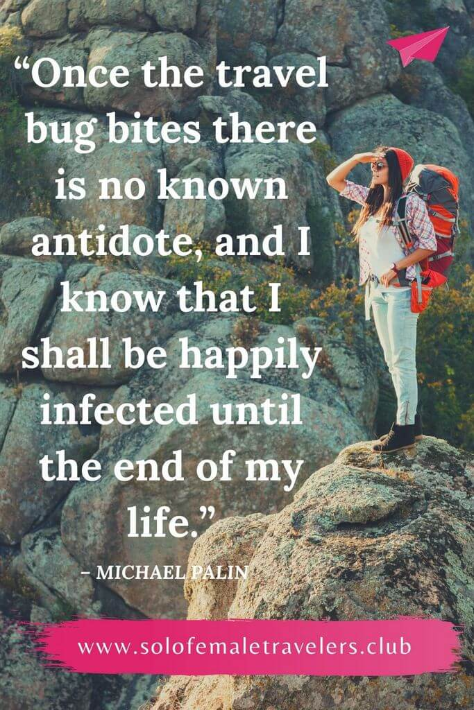 """""""Once the travel bug bites there is no known antidote, and I know that I shall be happily infected until the end of my life."""" – Michael Palin"""
