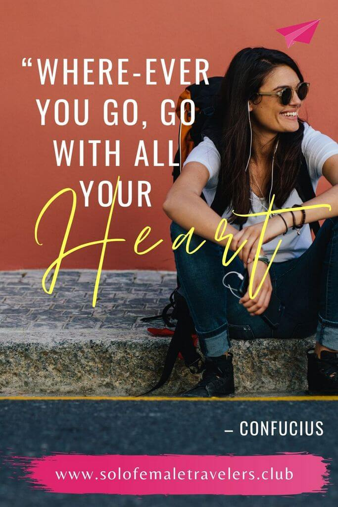"""""""Where-ever you go, go with all your heart."""" – Confucius"""