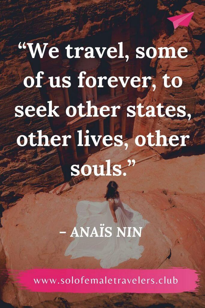 """""""We travel, some of us forever, to seek other states, other lives, other souls."""" – Anaïs Nin"""