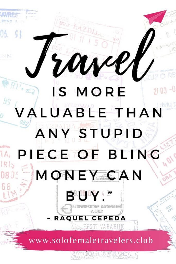 """""""To me, travel is more valuable than any stupid piece of bling money can buy."""" – Raquel Cepeda"""