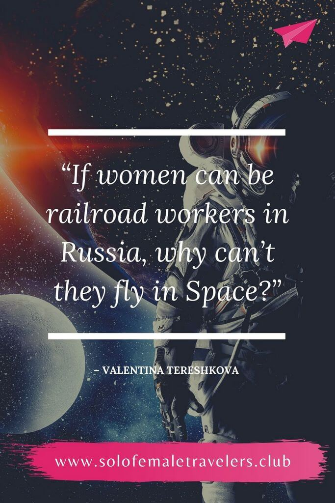 """""""If women can be railroad workers in Russia, why can't they fly in Space?"""" – Valentina Tereshkova"""