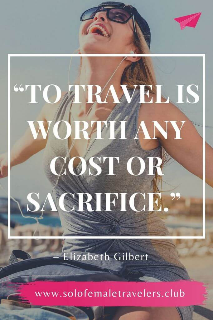 """""""To travel is worth any cost or sacrifice."""" – Elizabeth Gilbert"""