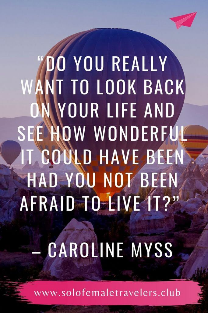 """""""Do you really want to look back on your life and see how wonderful it could have been had you not been afraid to live it?"""" – Caroline Myss"""