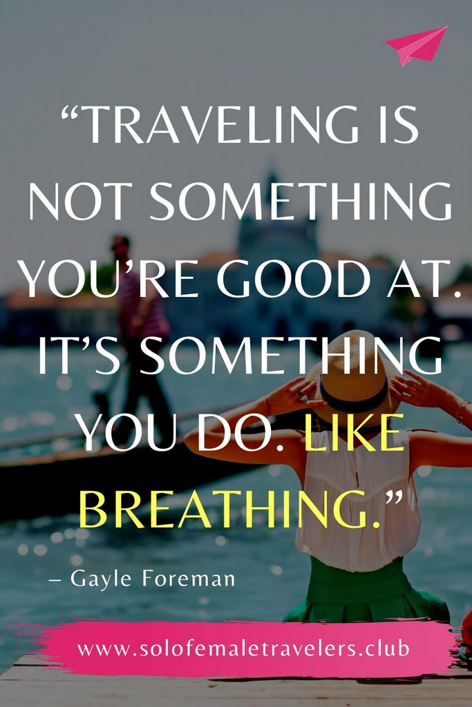 """""""Traveling is not something you're good at. It's something you do. Like breathing."""" – Gayle Foreman"""