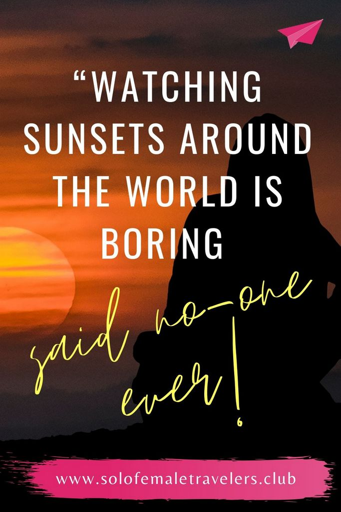"""""""Watching Sunsets around the world is boring – said no one ever"""" – Unknown"""