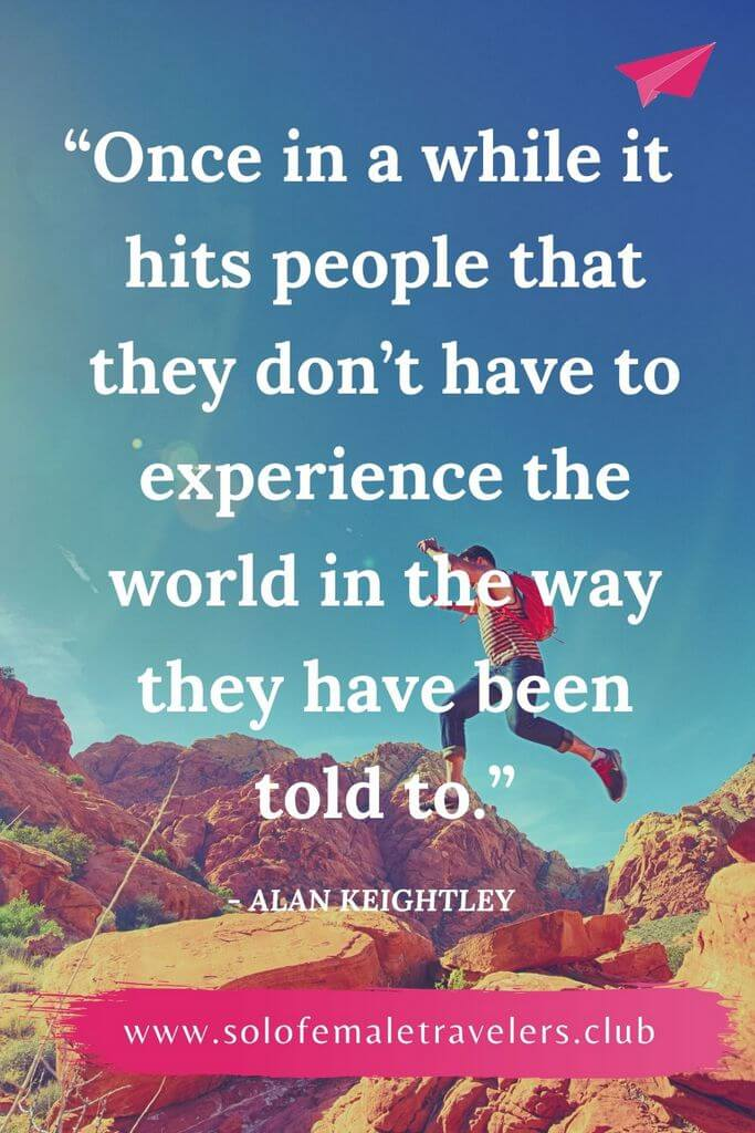 """""""Once in a while it really hits people that they don't have to experience the world in the way they have been told to."""" – Alan Keightley"""
