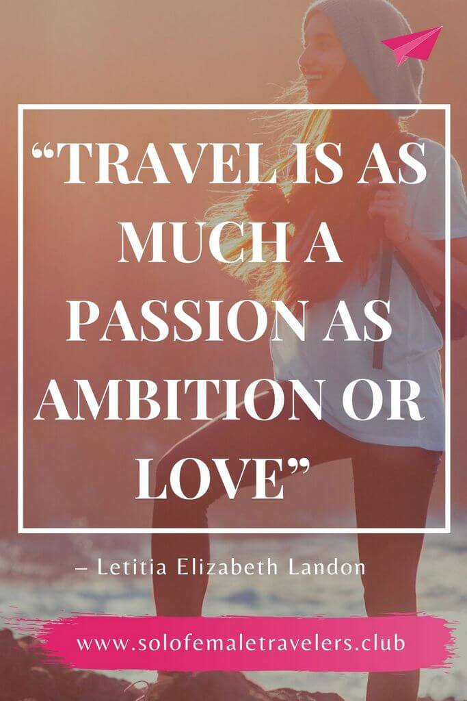 """""""Travel is as much a passion as ambition or love"""" – Letitia Elizabeth Landon"""