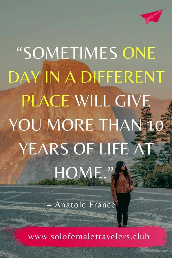 """""""Sometimes one day in a different place will give you more than 10 years of life at home."""" – Anatole France"""