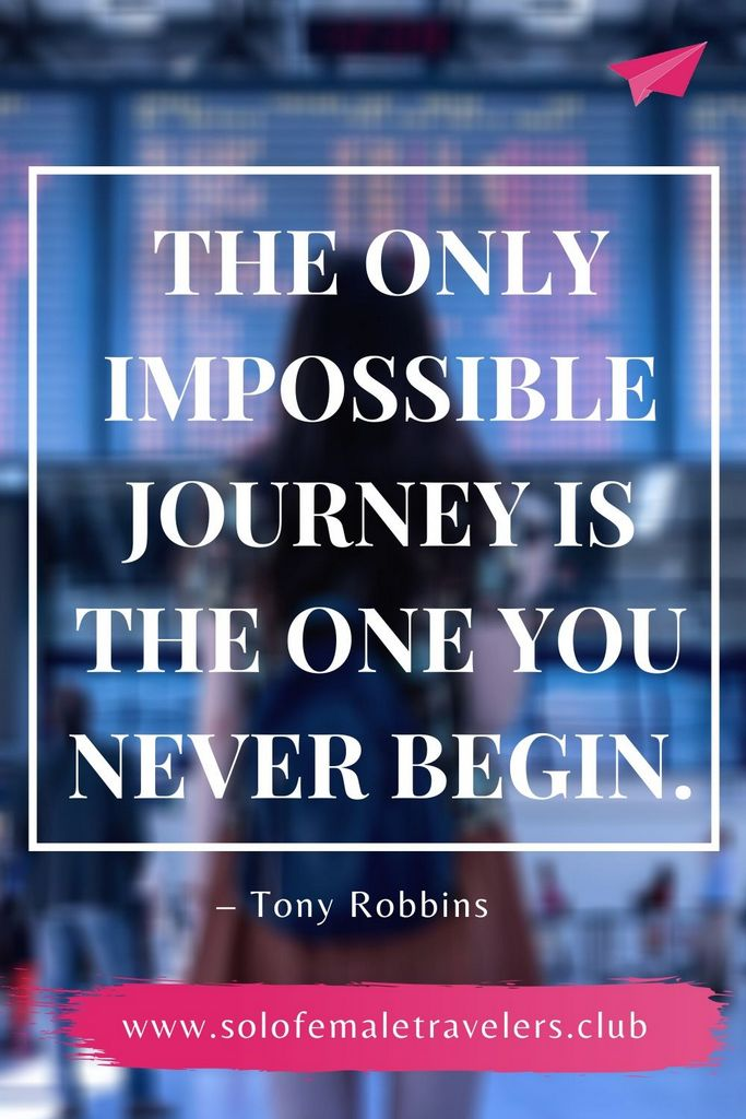 """""""The only impossible journey is the one you never begin."""" – Tony Robbins"""