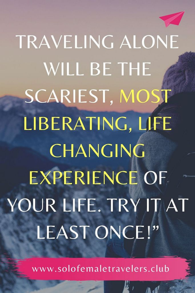 """""""Traveling alone will be the scariest, most liberating, life changing experience of your life. Try it at least once!"""" – Unknown"""