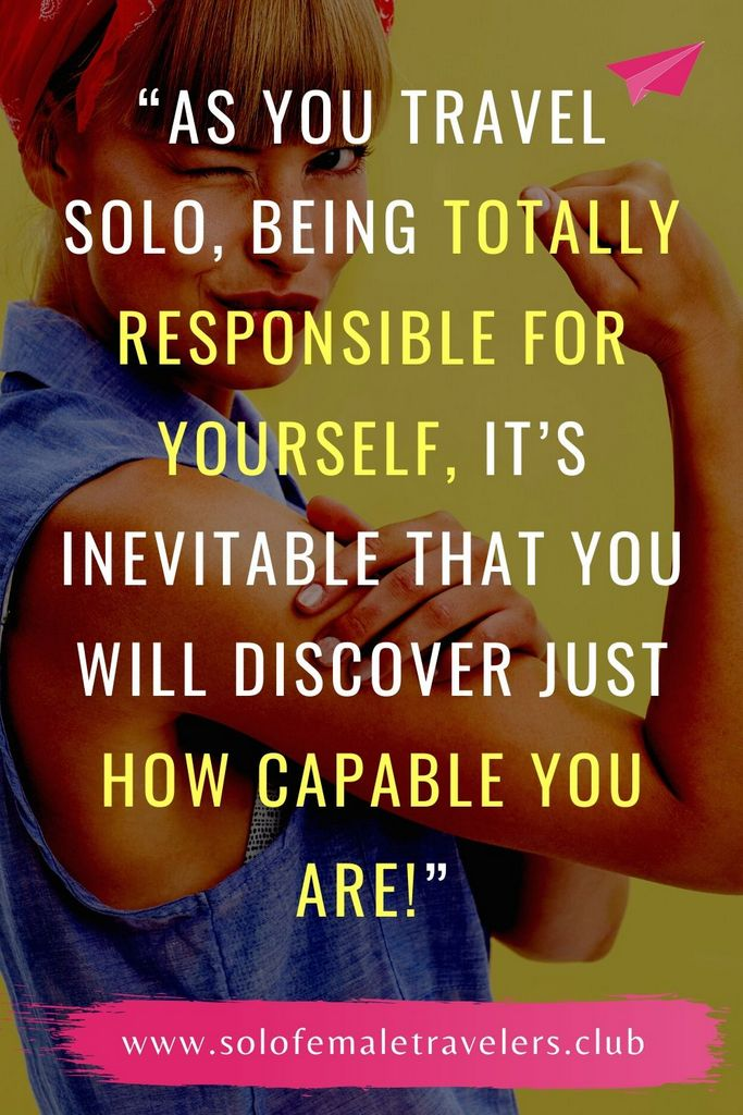 """""""As you travel solo, being totally responsible for yourself, it's inevitable that you will discover just how capable you are!"""" – Unknown"""