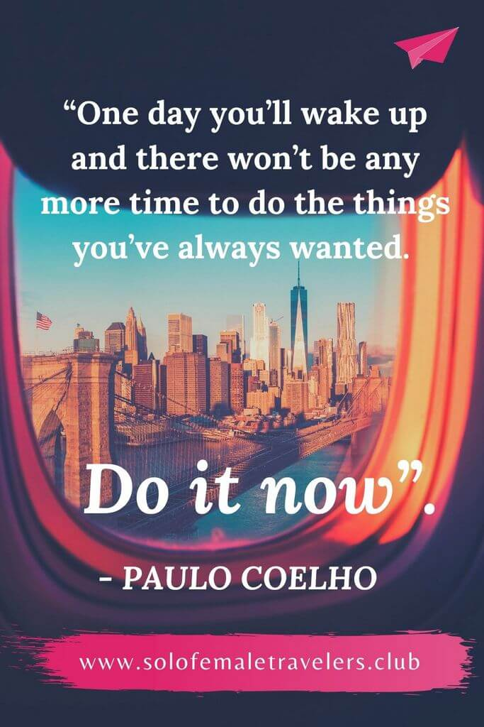 """#5 """"One day you'll wake up and there won't be any more time to do the things you've always wanted. Do it now"""". – Paulo Coelho"""