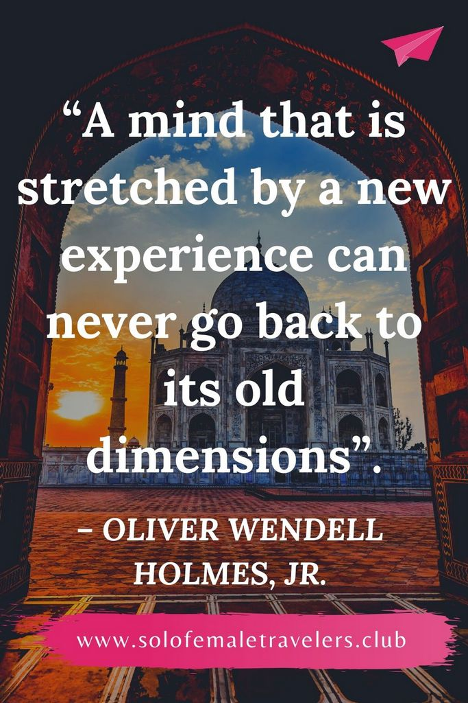 """""""A mind that is stretched by a new experience can never go back to its old dimensions"""". – Oliver Wendell Holmes, Jr."""