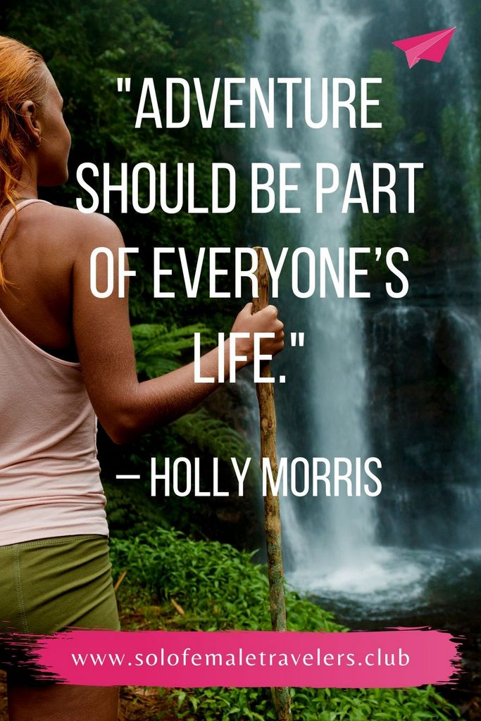 """""""Adventure should be part of everyone's life. It is the whole difference between being fully alive and just existing."""" – Holly Morris"""