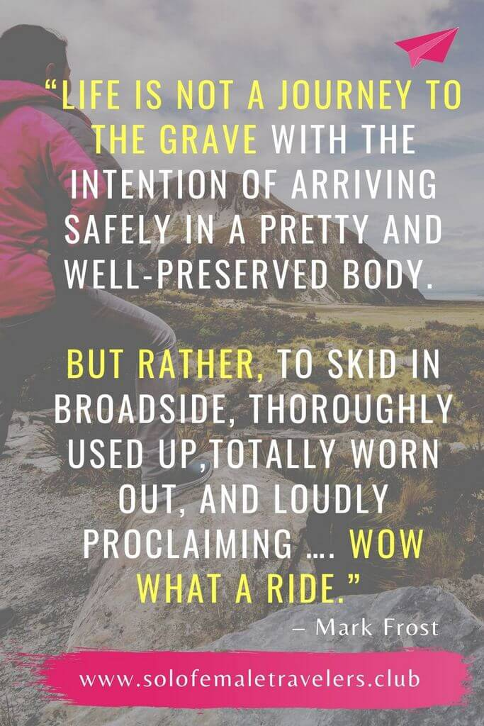 """""""Life is not a journey to the grave with the intention of arriving safely in a pretty and well-preserved body. But rather, to skid in broadside, thoroughly used up,totally worn out, and loudly proclaiming …. WOW what a ride."""" – Mark Frost"""