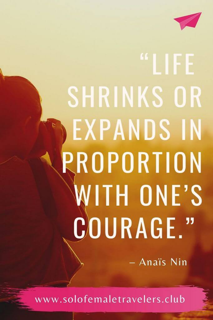 """""""Life shrinks or expands in proportion with one's courage."""" – Anaïs Nin"""