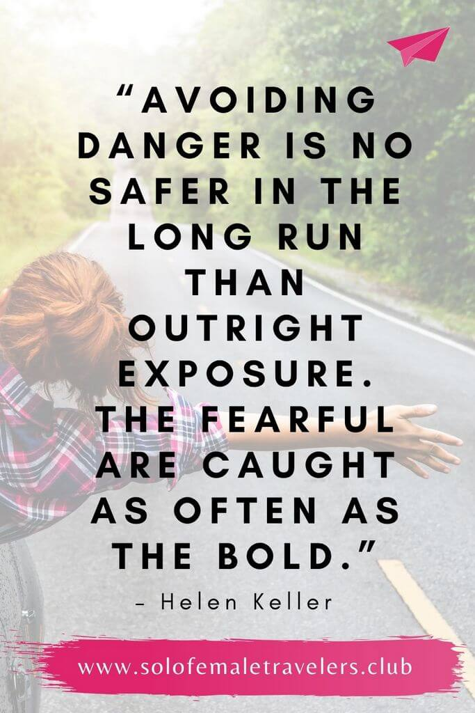 """""""Avoiding danger is no safer in the long run than outright exposure. The fearful are caught as often as the bold."""" – Helen Keller"""