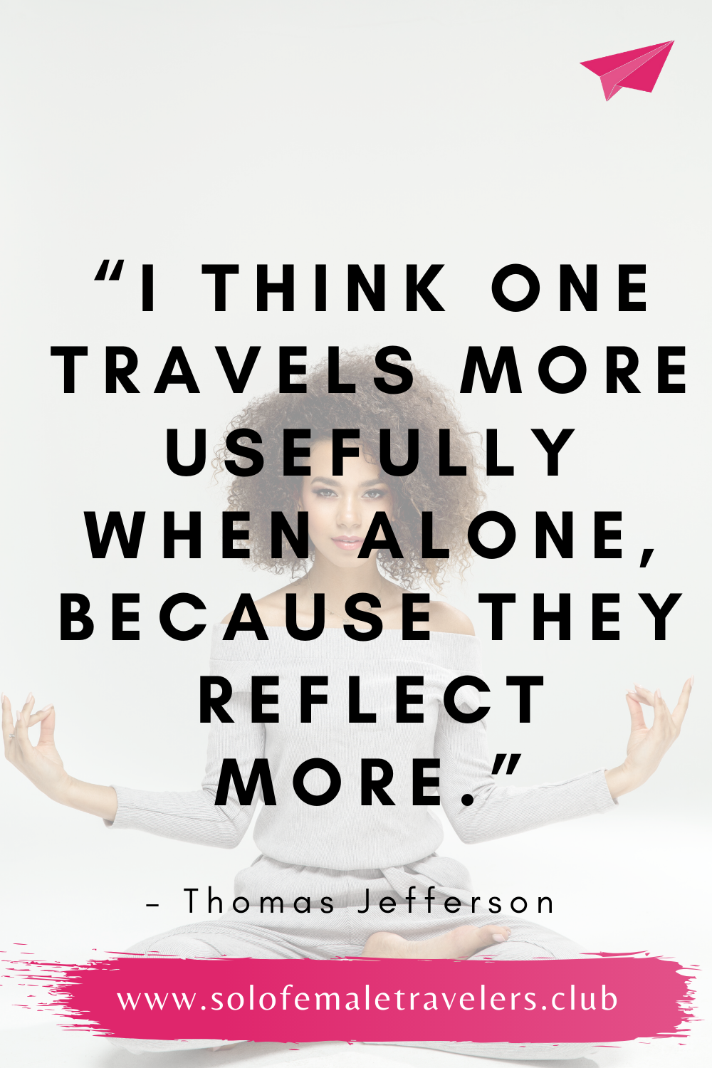 woman with legs crossed and quote one travels more usefully when alone