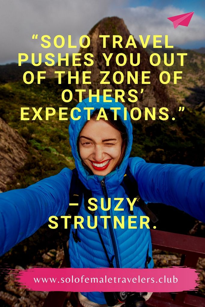 """""""Solo travel not only pushes you out of your comfort zone, it also pushes you out of the zone of others' expectations."""" – Suzy Strutner."""