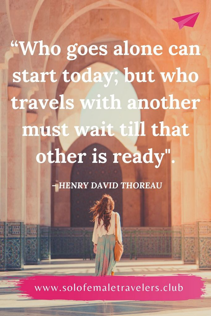 """""""The man who goes alone can start today; but he who travels with another must wait till that other is ready."""" – Henry David Thoreau"""
