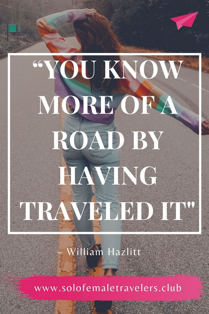 """""""You know more of a road by having traveled it than by all the conjectures and descriptions in the world."""" – William Hazlitt"""